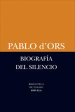 Biografía del silencio. Pablo D´Ors. Ed. Siruela