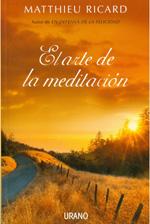 El arte de la meditación.  Matthieu Ricard. Ed. Urano.