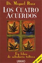 Los cuatro acuerdos. Dr. Miguel Ruiz. Ed. Urano.